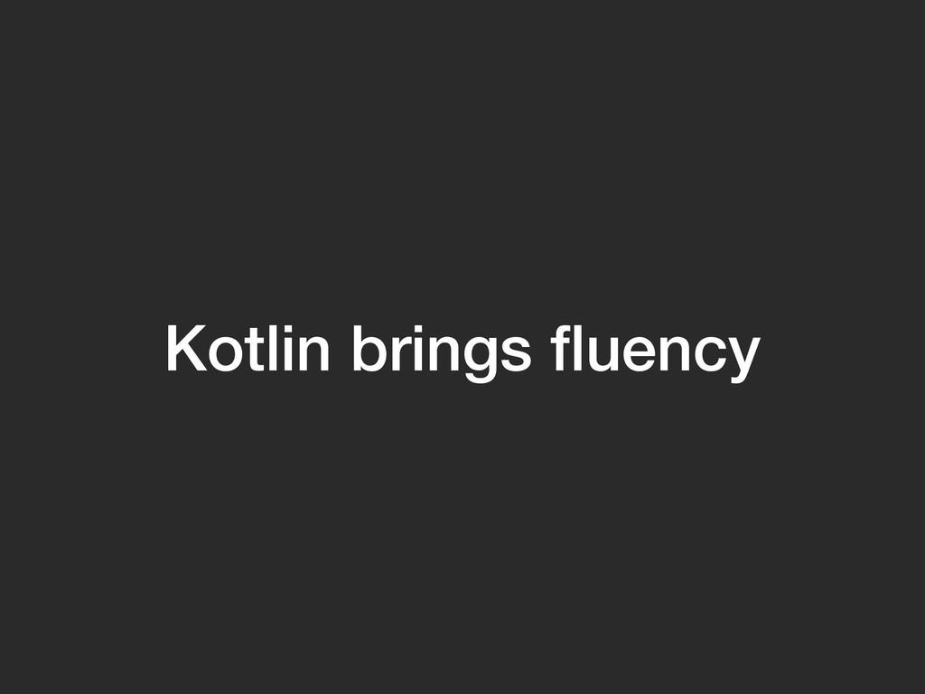 Kotlin brings fluency