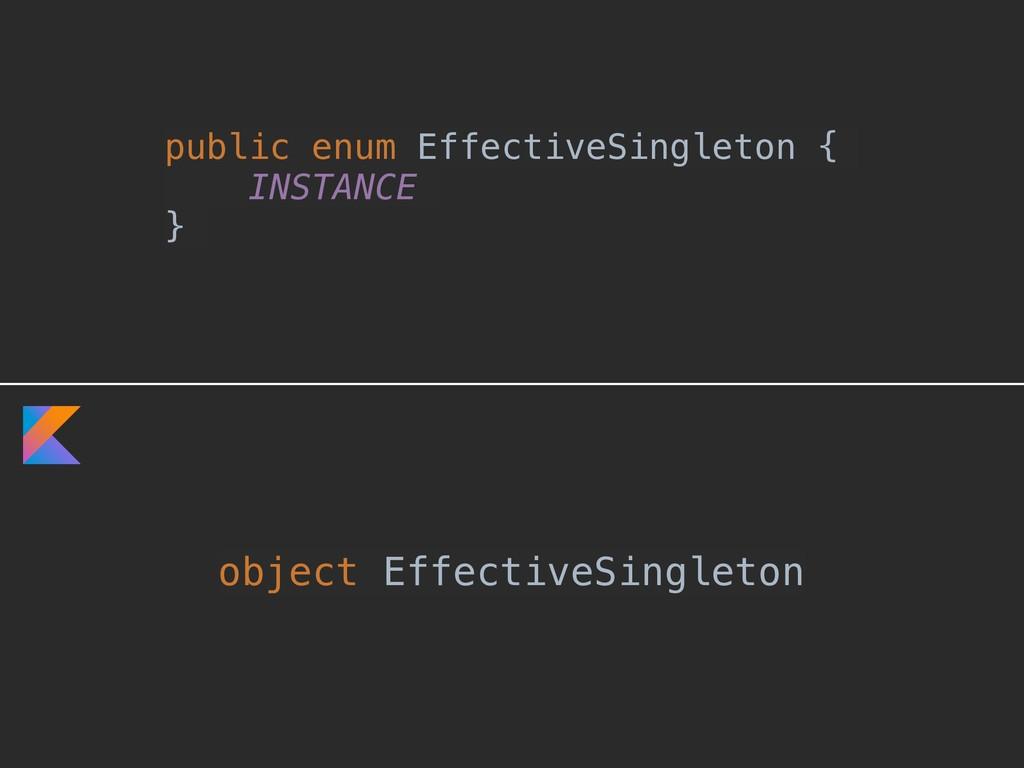object EffectiveSingleton public enum Effective...
