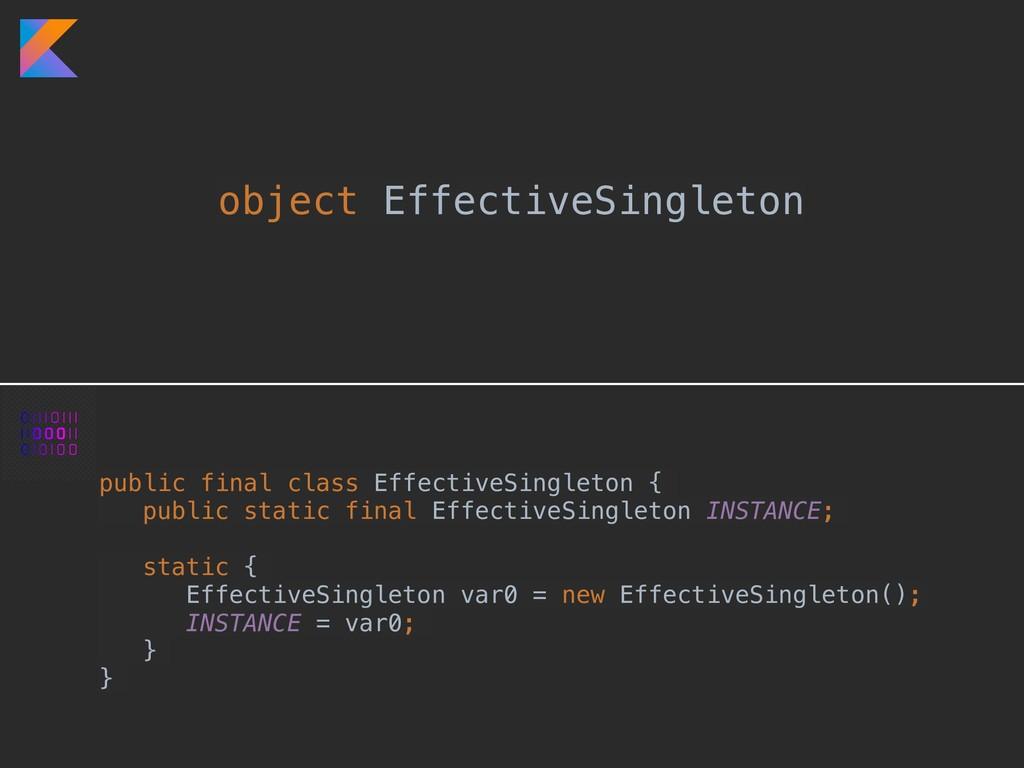 object EffectiveSingleton public final class Ef...