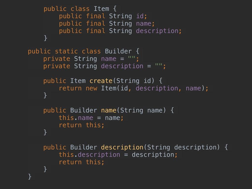 public class Item { public final String id; pub...