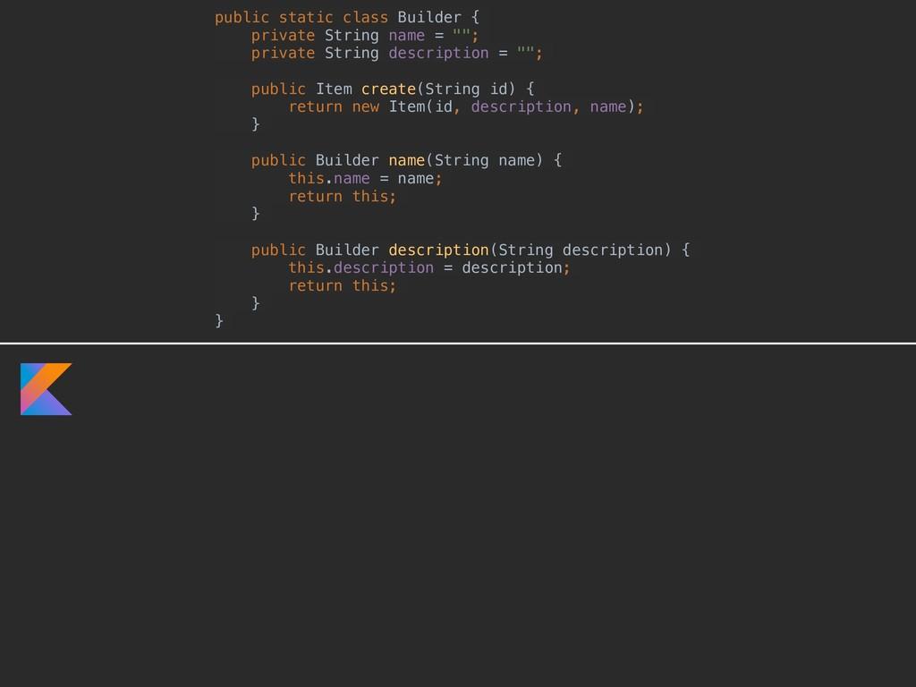 public static class Builder { private String na...