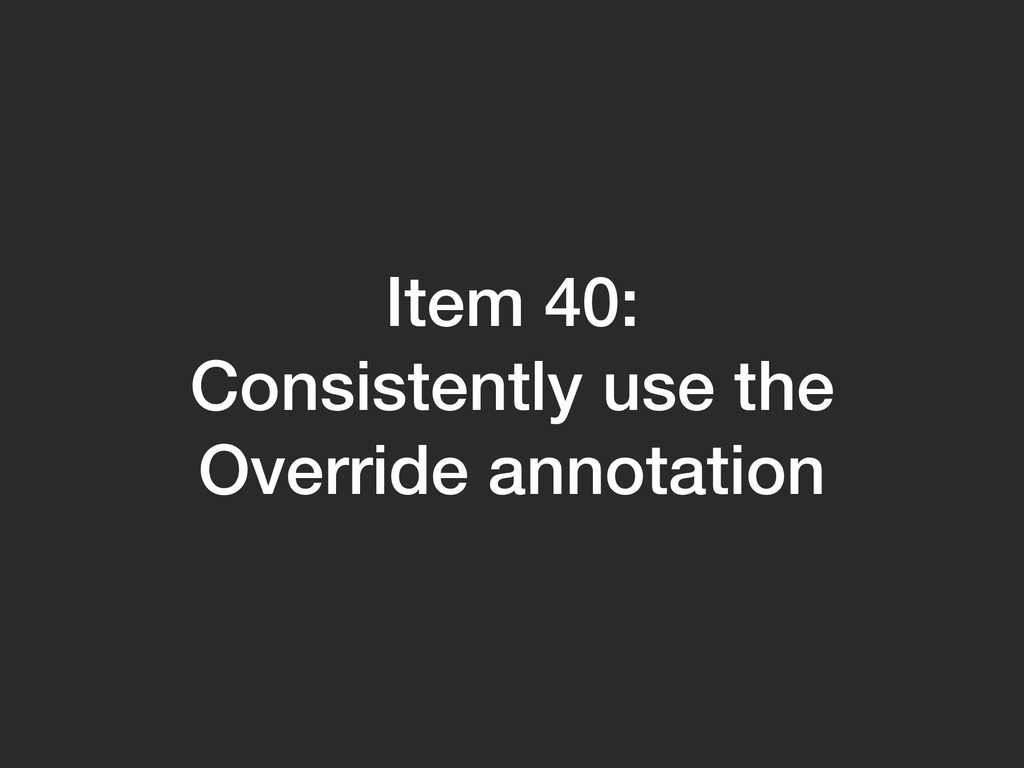 Item 40: Consistently use the Override annotati...