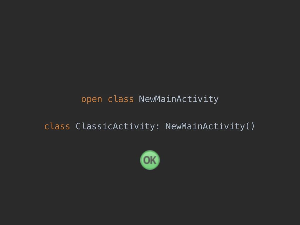 open class NewMainActivity class ClassicActivit...