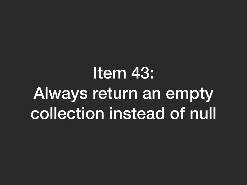 Item 43: Always return an empty collection inst...