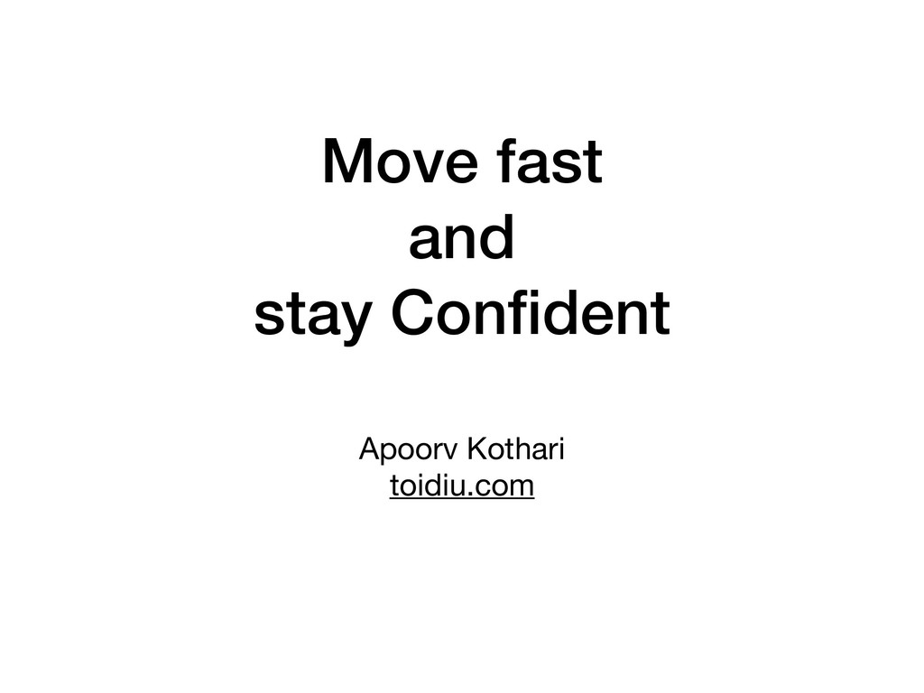 Move fast and stay Confident Apoorv Kothari  toi...