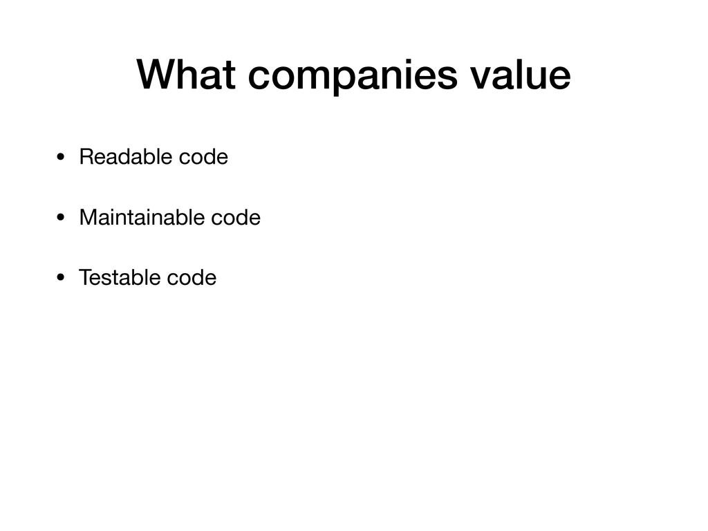 What companies value • Readable code  • Maintai...