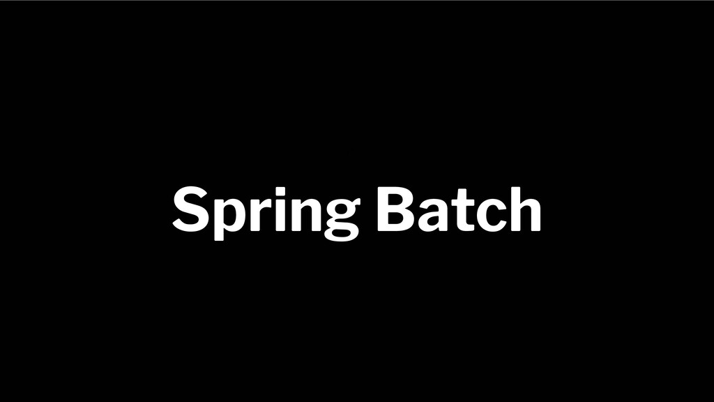 Spring Framework 20+ Spring Batch