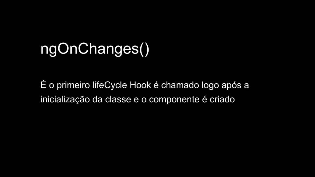 Spring Framework 20+ ngOnChanges() É o primeiro...