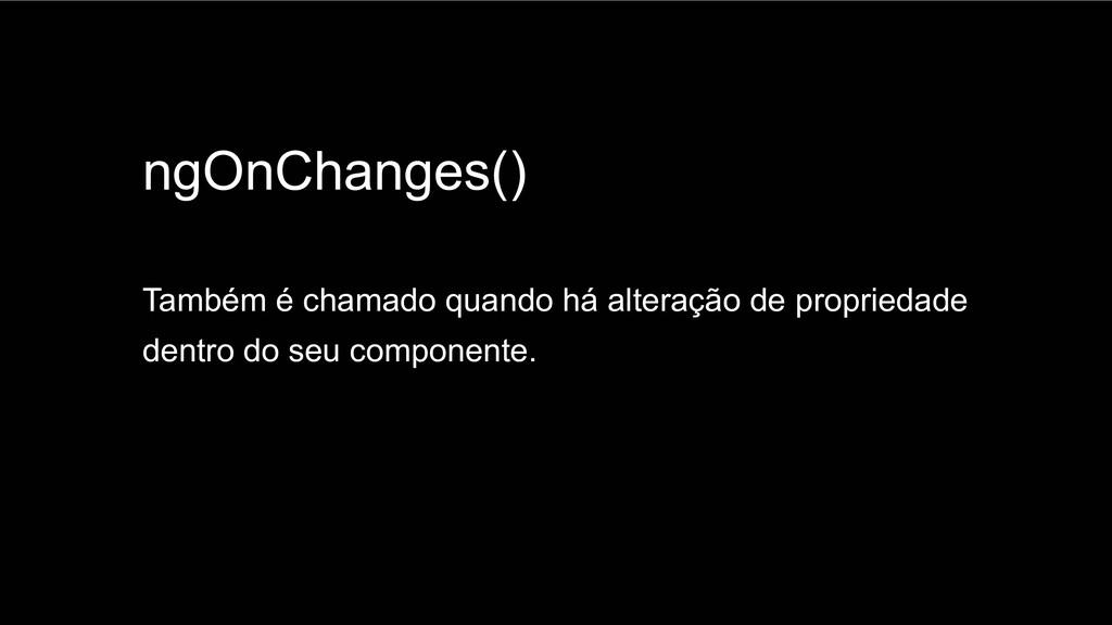 Spring Framework 20+ ngOnChanges() Também é cha...
