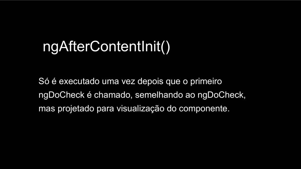 Spring Framework 20+ ngAfterContentInit() Só é ...