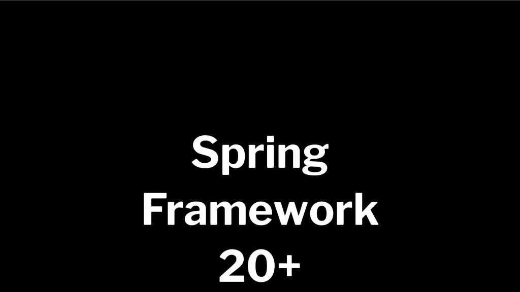 Spring Framework 20+ Spring Framework 20+
