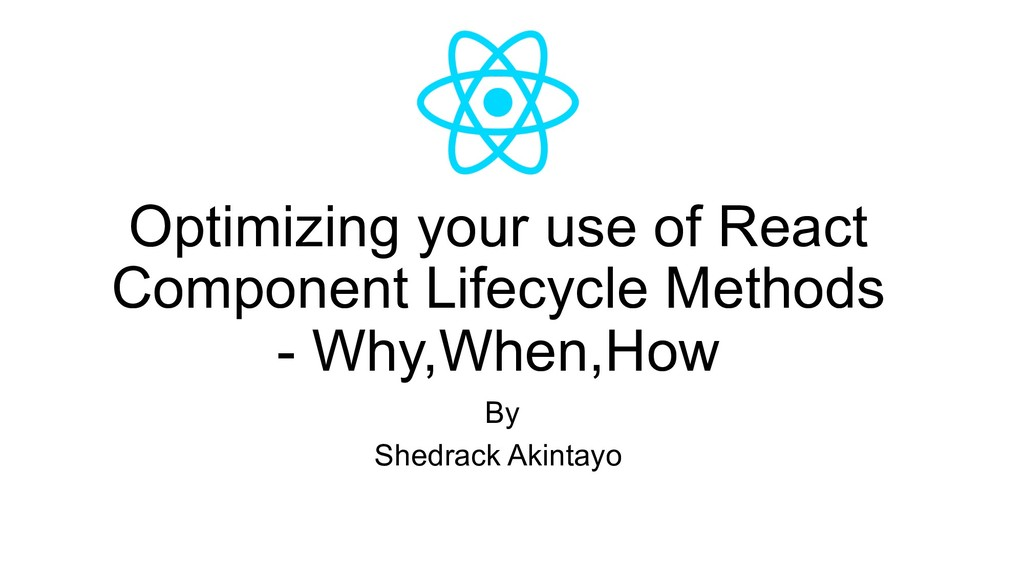 Optimizing your use of React Component Lifecycl...