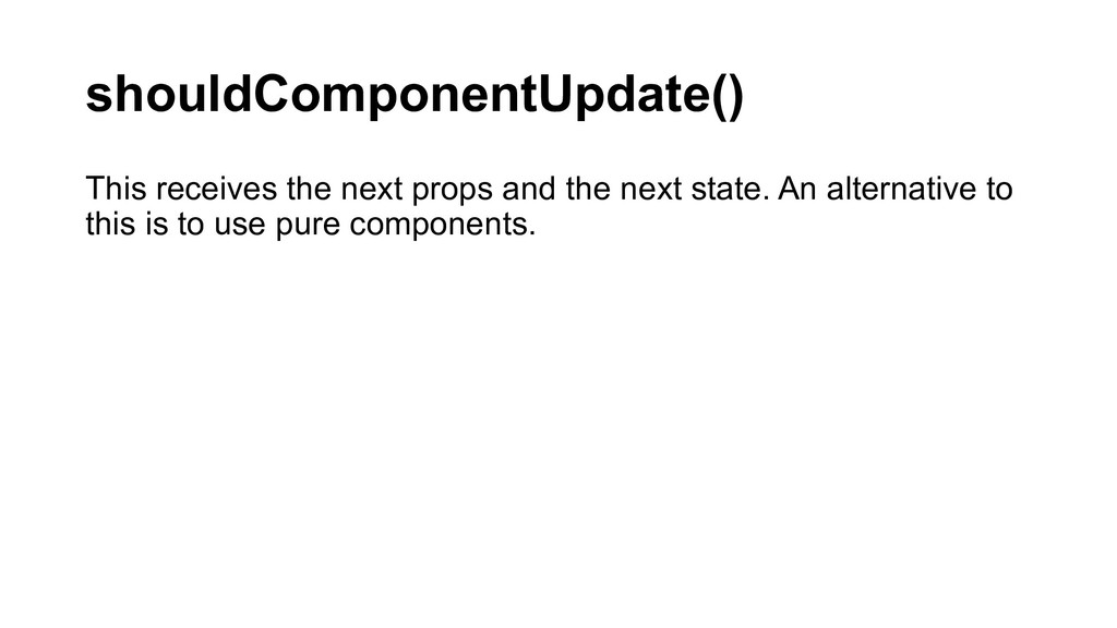 shouldComponentUpdate() This receives the next ...