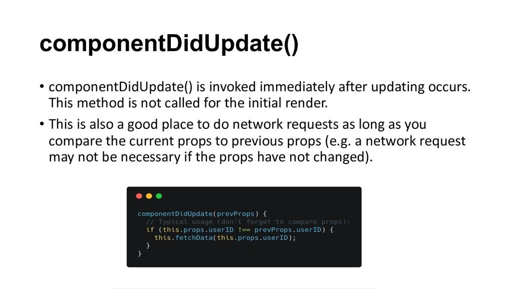 componentDidUpdate() • componentDidUpdate() is ...
