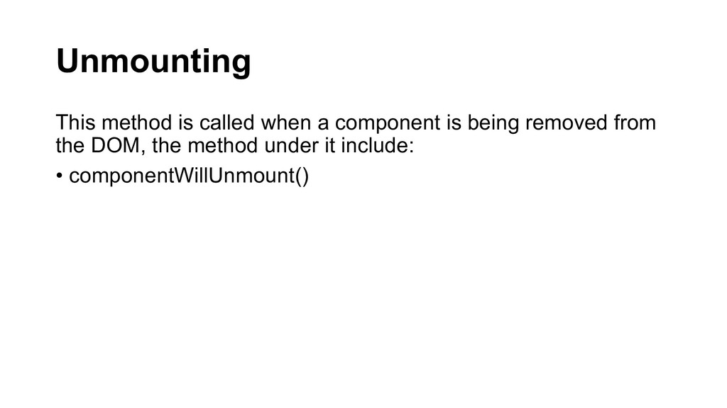 Unmounting This method is called when a compone...