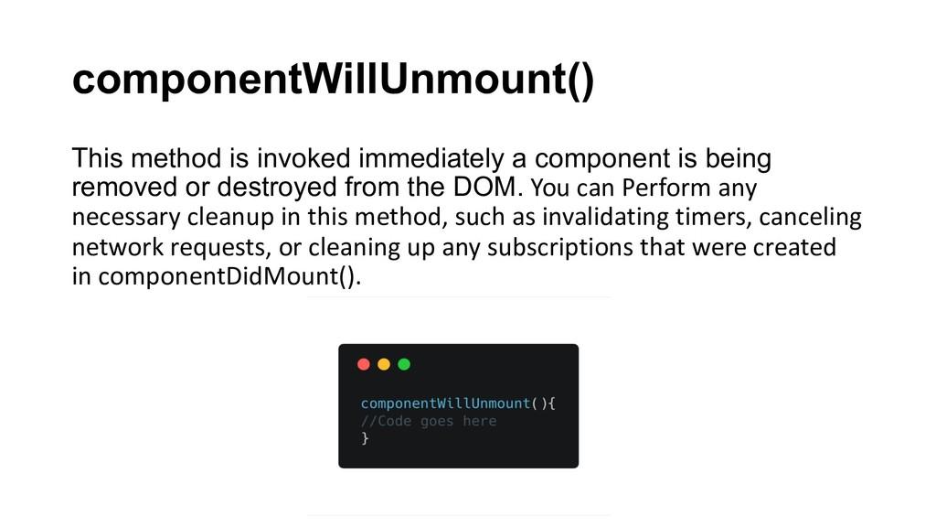componentWillUnmount() This method is invoked i...