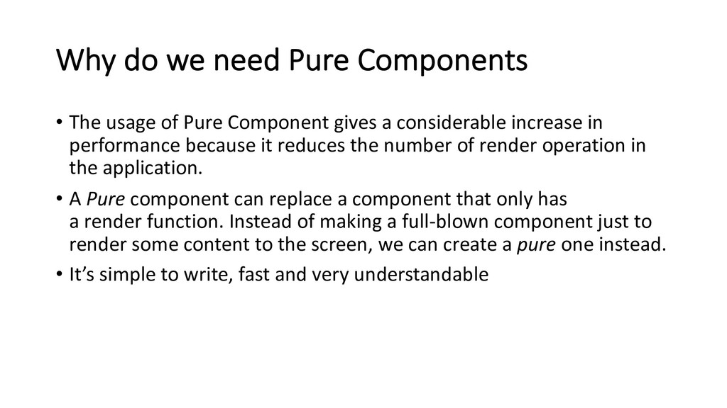 Why do we need Pure Components • The usage of P...