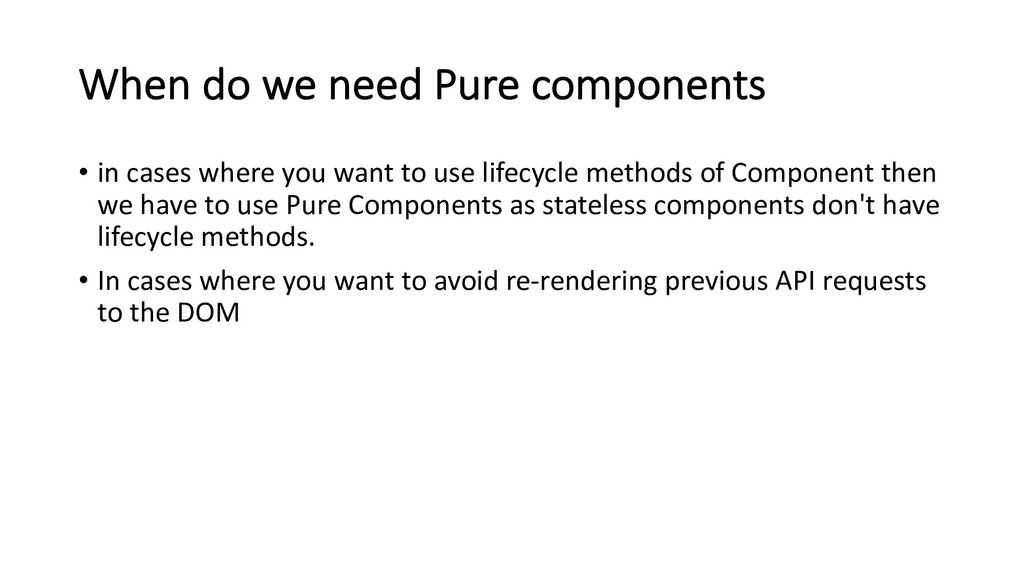 When do we need Pure components • in cases wher...