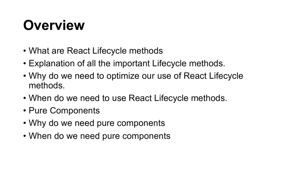 Overview • What are React Lifecycle methods • E...