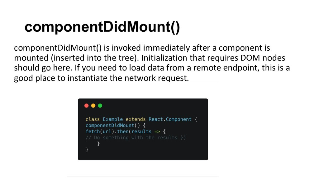 componentDidMount() componentDidMount() is invo...