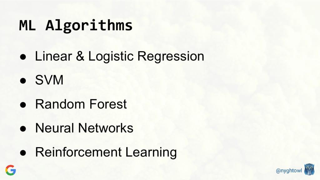 @nyghtowl ML Algorithms ● Linear & Logistic Reg...