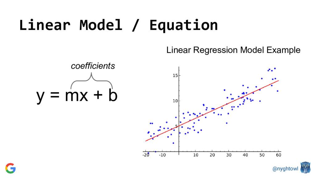 @nyghtowl Linear Model / Equation y = mx + b Li...