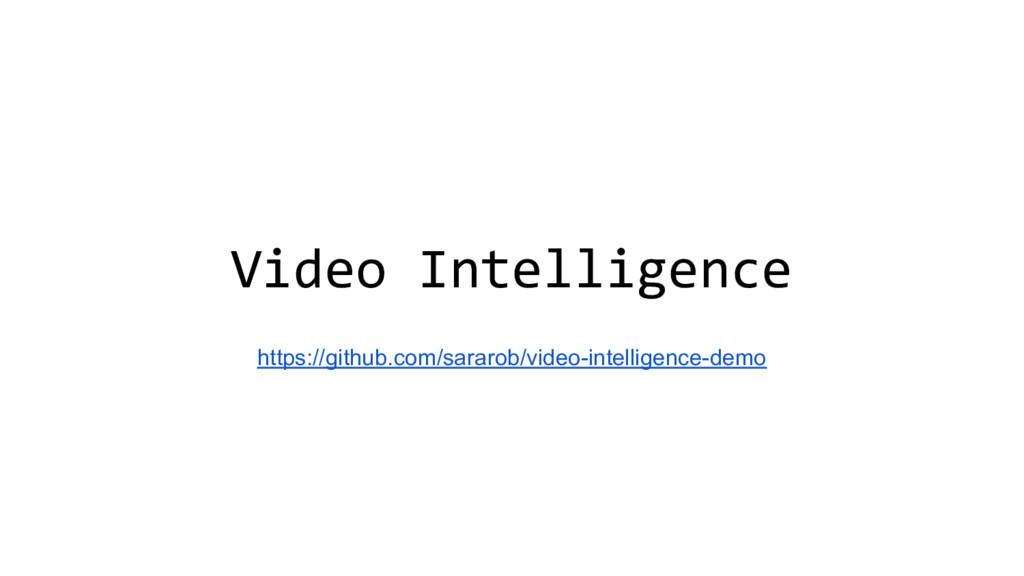 Video Intelligence https://github.com/sararob/v...