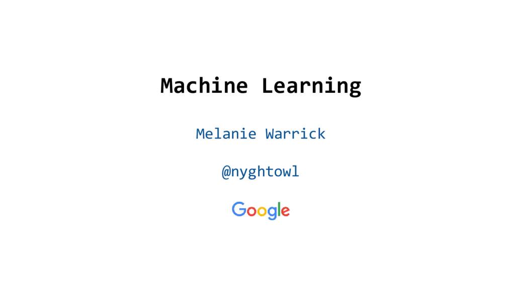 @nyghtowl Machine Learning Melanie Warrick @nyg...