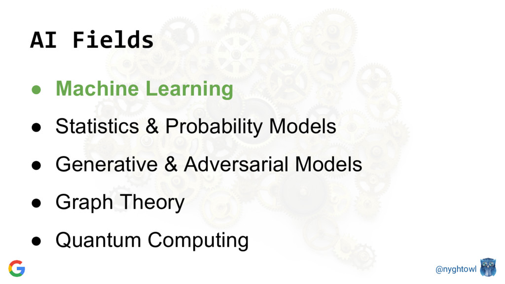 @nyghtowl AI Fields ● Machine Learning ● Statis...