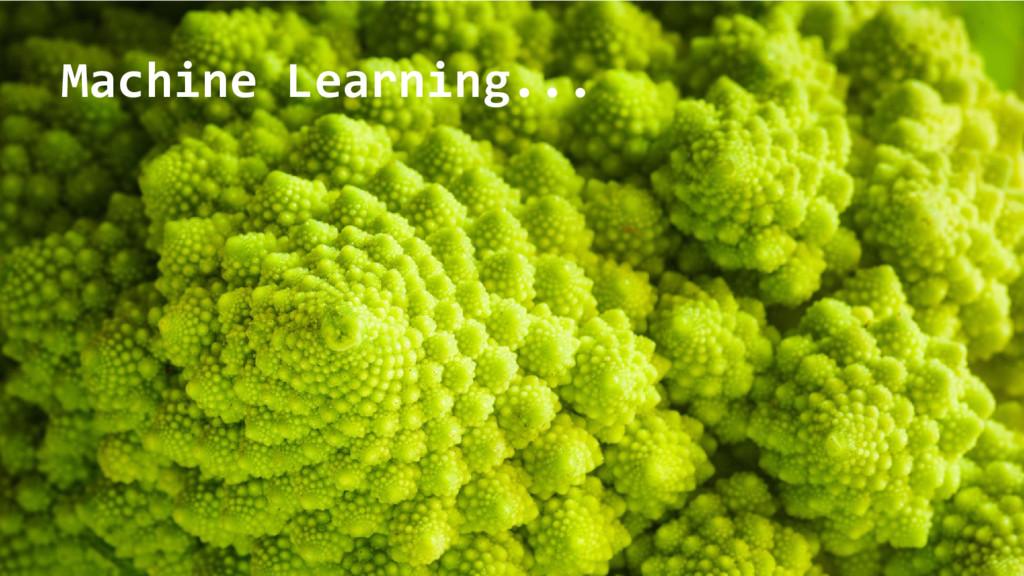 @nyghtowl Machine Learning...