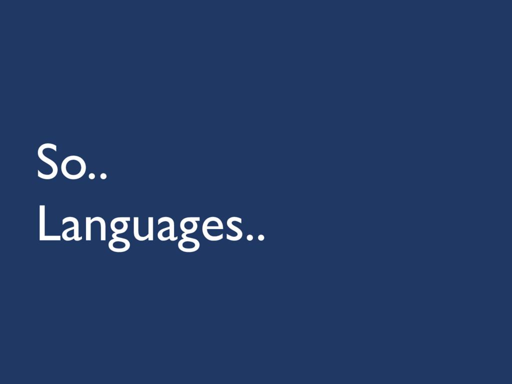 So.. Languages..