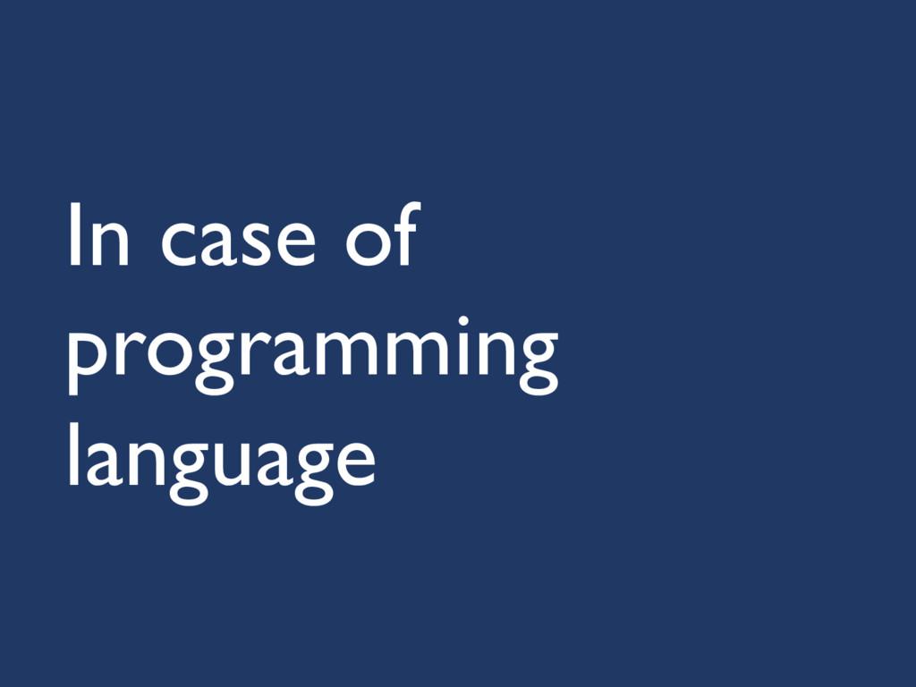 In case of programming language