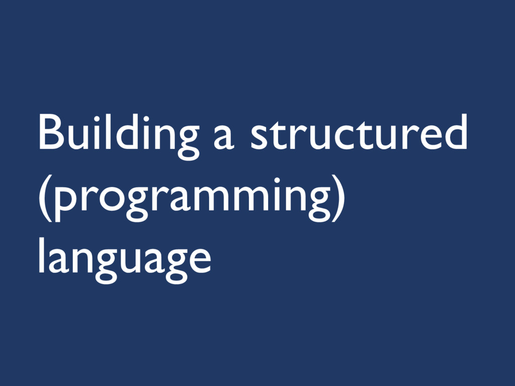 Building a structured (programming) language