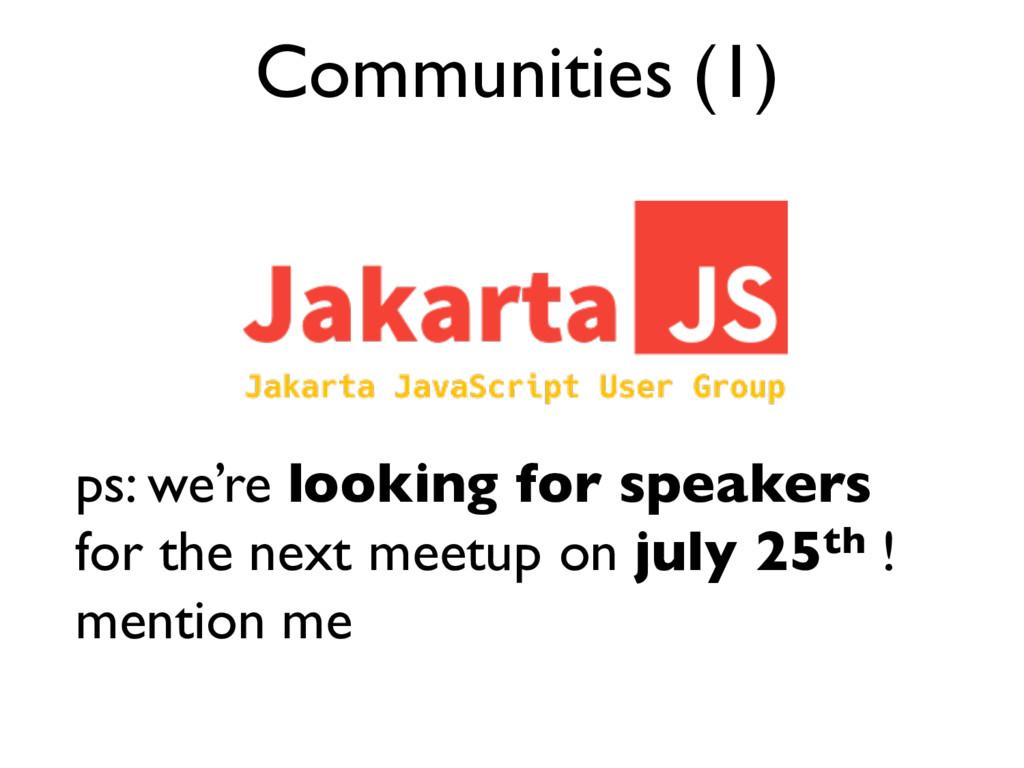 Communities (1) ps: we're looking for speakers ...