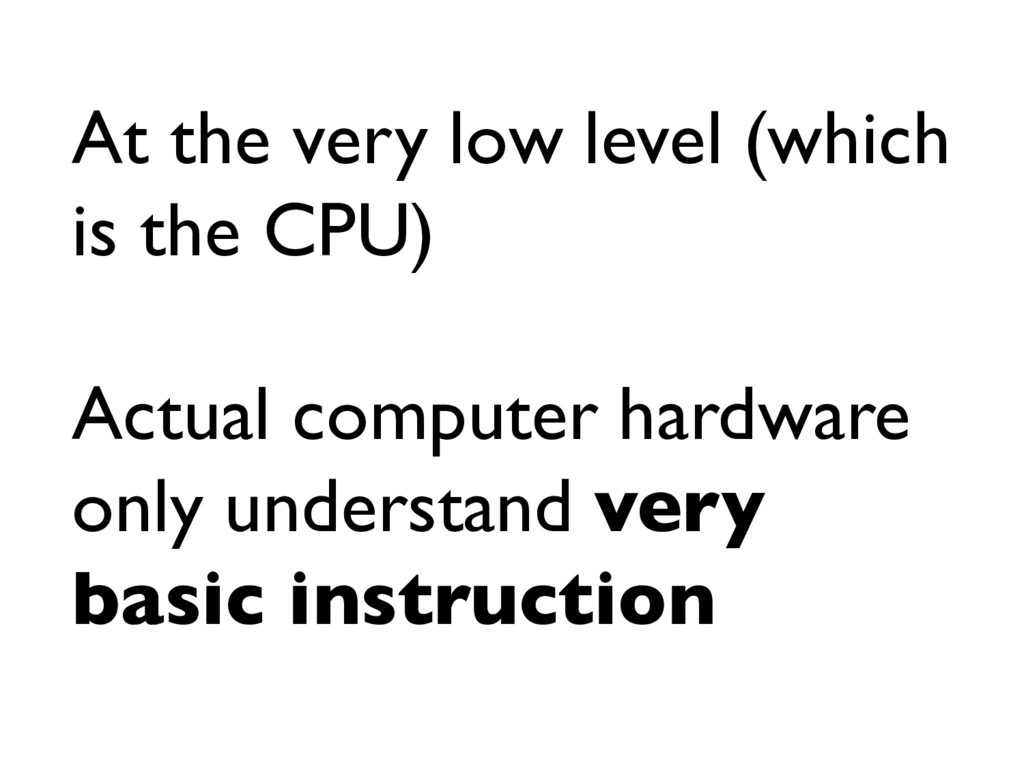 At the very low level (which is the CPU) Actual...