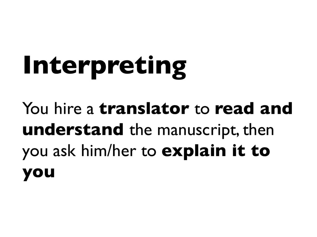 Interpreting You hire a translator to read and ...