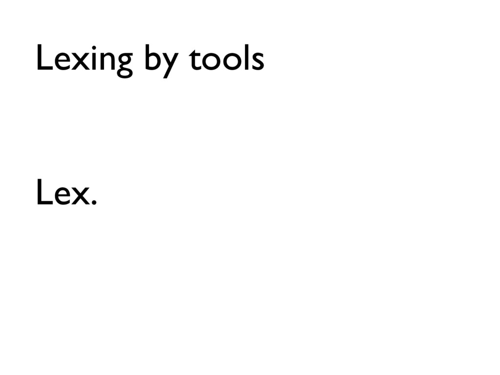 Lexing by tools Lex.