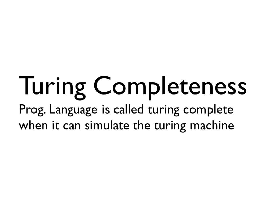 Turing Completeness Prog. Language is called tu...