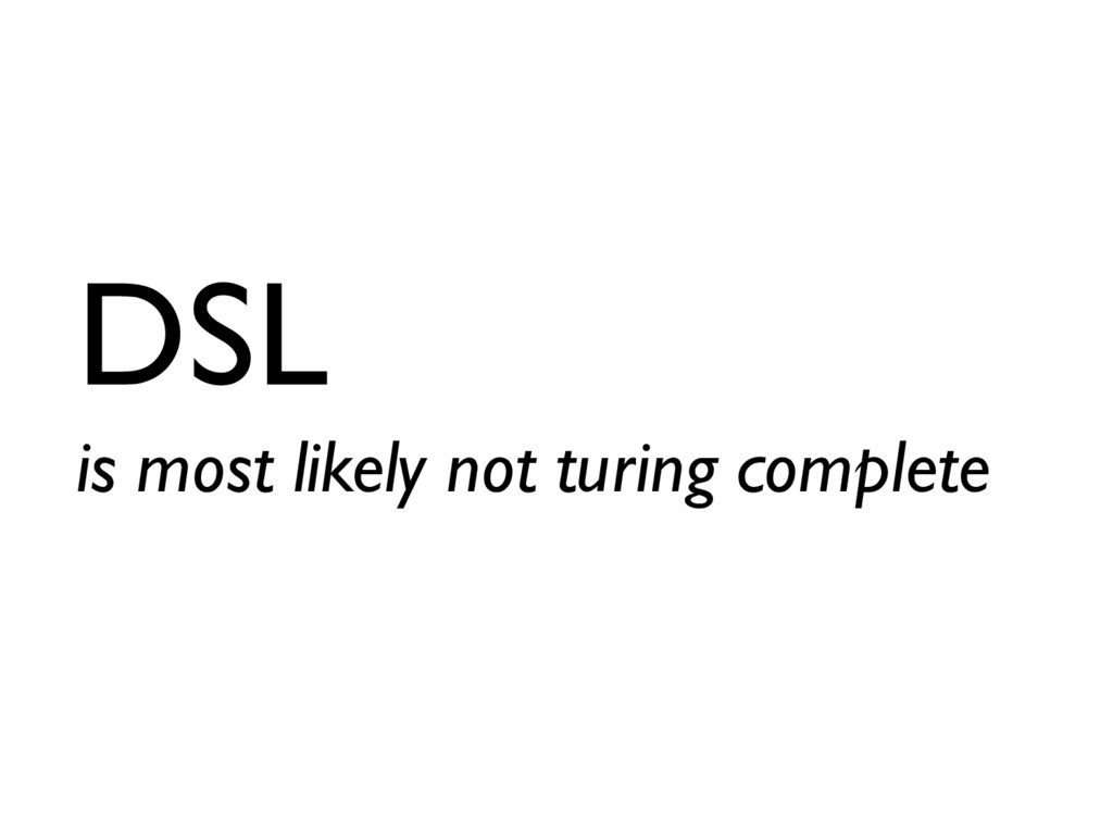 DSL is most likely not turing complete