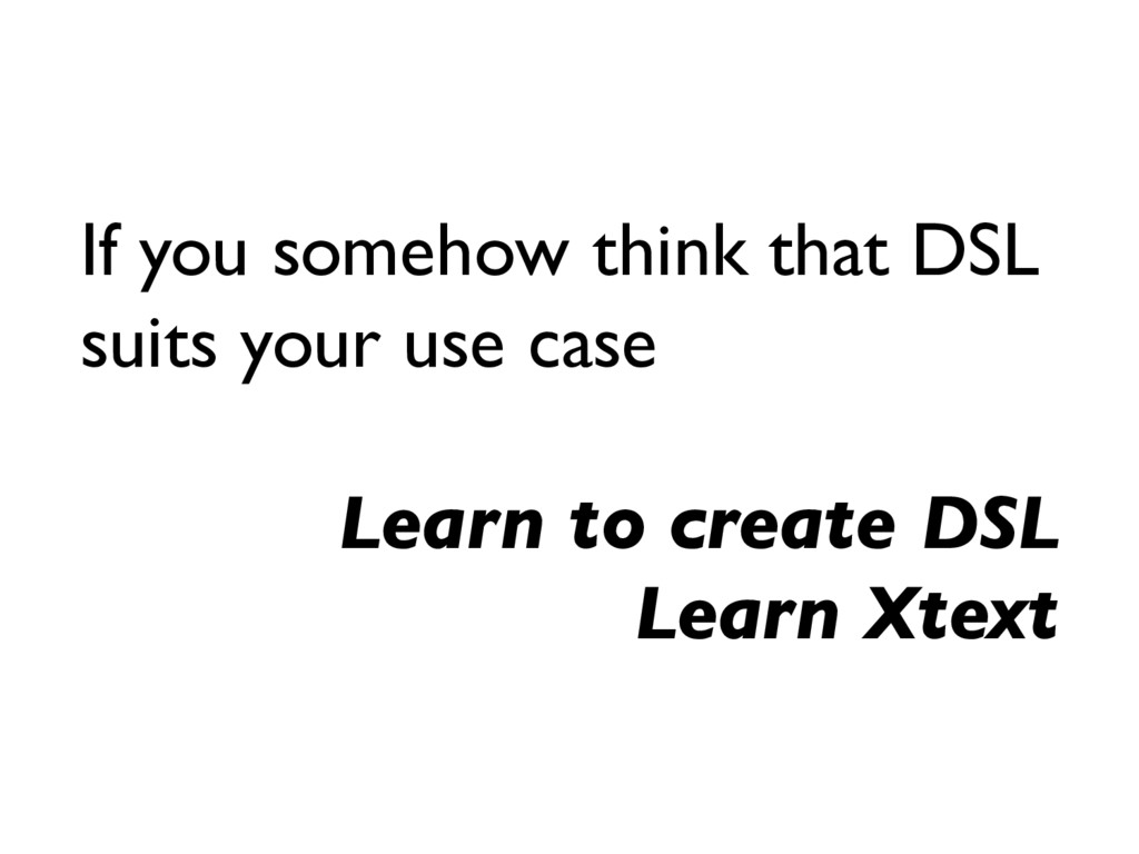 If you somehow think that DSL suits your use ca...