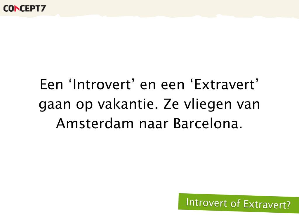 Een 'Introvert' en een 'Extravert' gaan op vaka...