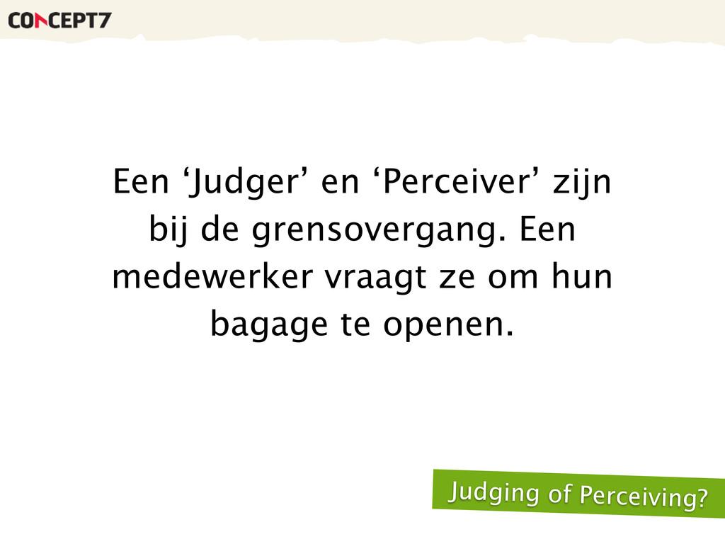 Een 'Judger' en 'Perceiver' zijn bij de grensov...