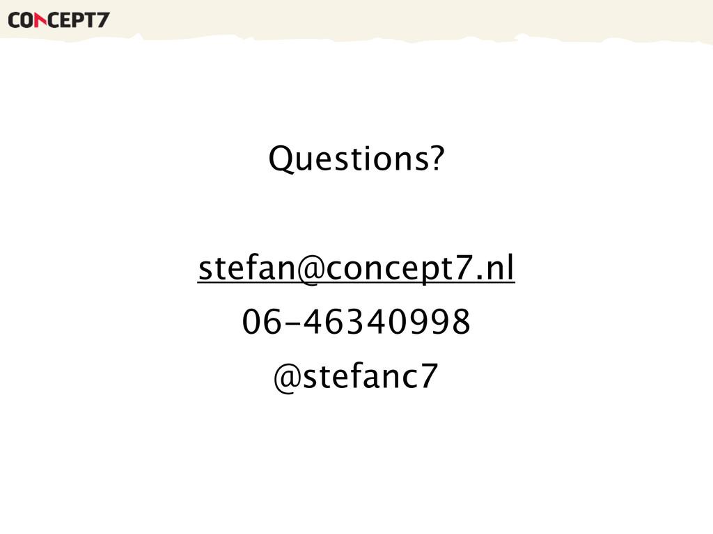 Questions? stefan@concept7.nl 06-46340998 @stef...