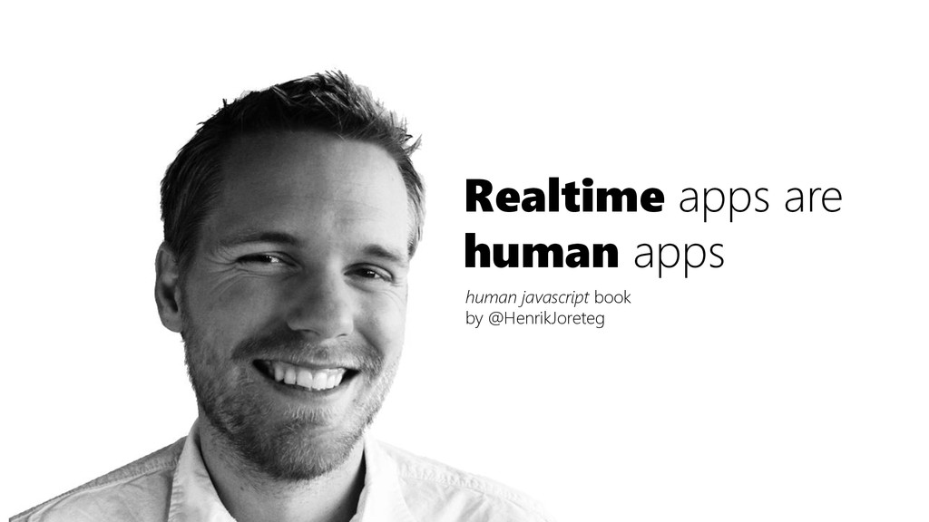 Realtime apps are human apps human javascript b...