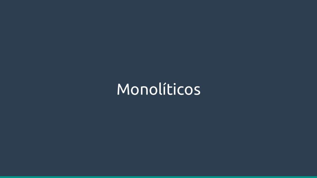 Monolíticos