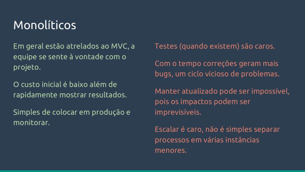 Monolíticos Em geral estão atrelados ao MVC, a ...