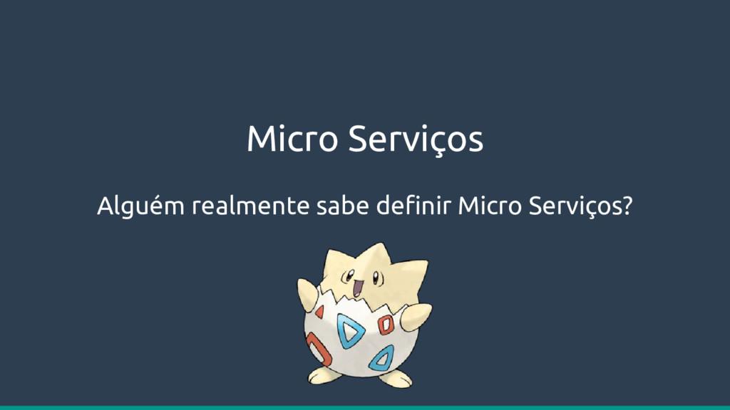 Micro Serviços Alguém realmente sabe definir Mi...