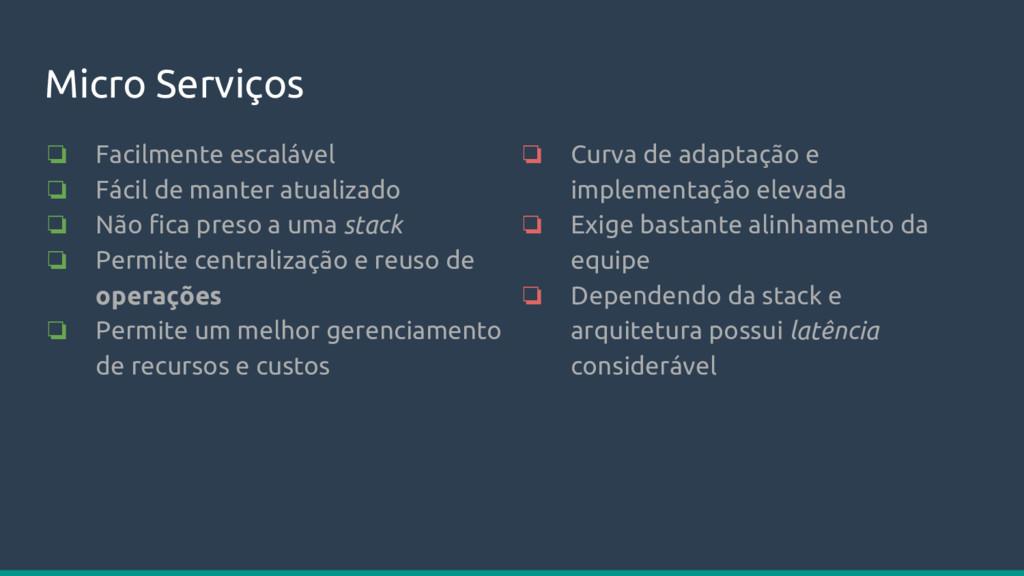 Micro Serviços ❏ Facilmente escalável ❏ Fácil d...