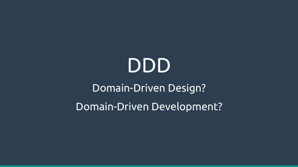 DDD Domain-Driven Design? Domain-Driven Develop...