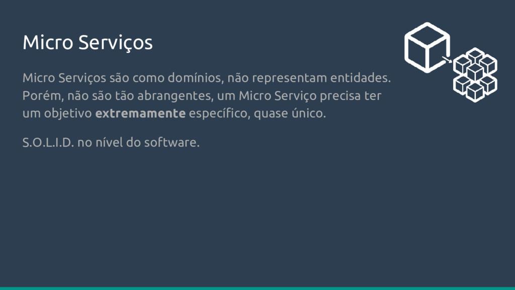 Micro Serviços Micro Serviços são como domínios...